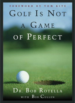 Golf If Not a Game of Perfect Bob Rotella
